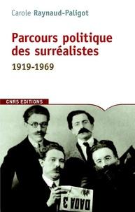Carole Reynaud Paligot - Parcours politique des surréalistes - 1919-1969.