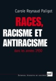 Carole Reynaud Paligot - Races, racisme et antiracisme dans les années 1930.