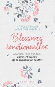 Carole Rinaldi et Anne Ghiringhelli - Blessures émotionnelles : grandir de ce qui nous fait souffrir.