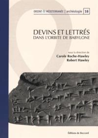 Carole Roche-Hawley et Robert Hawley - Devins et lettrés dans l'orbite de Babylone - Travaux réalisés dans le cadre du projet ANR Mespériph 2007-2011.