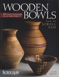 Carole Rothman - Wooden Bowls from the Scroll Saw - 28 Useful and Surprisingly Easy-to-Make Projects.