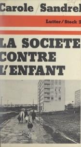 Carole Sandrel et Jean-Claude Barreau - La société contre l'enfant.