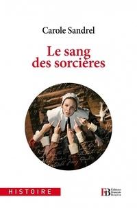 Carole Sandrel - Le sang des sorcières - Quand on brûlait les sorcières (XVIe & XVIIe siècles).