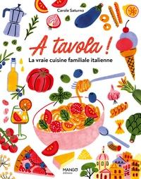 Carole Saturno - A tavola ! - La vraie cuisine familiale italienne.