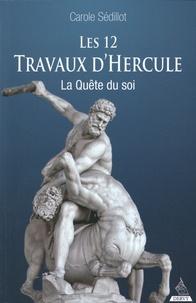 Carole Sédillot - Les douze travaux d'Hercule - La quête du soi.