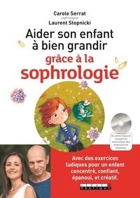 Carole Serrat et Laurent Stopnicki - Aider son enfant à bien grandir grâce à la sophrologie. 1 CD audio MP3