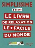 Carole Serrat et Delphine Soucail - Le livre de relaxation le plus facile du monde - 4-8 ans.