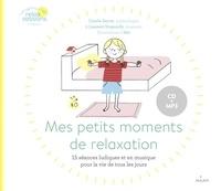 Carole Serrat et Laurent Stopnicki - Mes petits moments de relaxation - 15 séances ludiques et en musique pour la vie de tous les jours. 1 CD audio