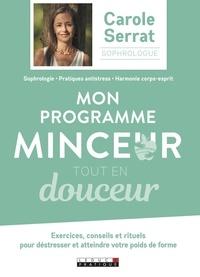 Carole Serrat et Laurent Stopnicki - Mon programme minceur tout en douceur - Exercices, conseils et rituels pour destresser et atteindre votre poids de forme.