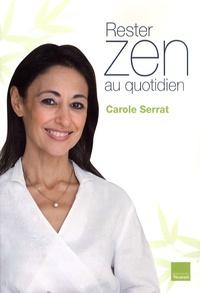 Carole Serrat - Rester zen au quotidien - Le livre coach de votre bien-être.