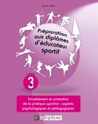 Carole Sève - Préparation aux diplômes d'éducateur sportif - Tome 3, Encadrement et animation de la pratique sportive : aspects psychologiques et pédagogiques.