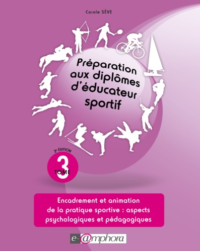 Préparation aux diplômes d'éducateur sportif. Tome 3, Encadrement et animation de la pratique sportive : aspects psychologiques et pédagogiques 2e édition