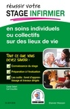 Carole Siebert et Carl Crouzilles - Réussir votre stage infirmier en soins individuels ou collectifs sur des lieux de vie.