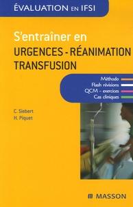 Carole Siebert et Hélène Labousset-Piquet - S'entraîner en urgences-réanimation-transfusion.