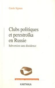 Carole Sigman - Clubs politiques et perestroïka en Russie - Subversion sans dissidence.