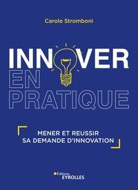 Carole Stromboni - Innover en pratique - Mener et réussir sa démarche d'innovation.