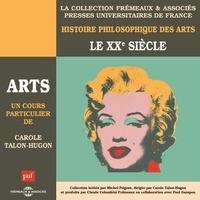 Carole Talon-Hugon - Histoire philosophique des arts (Volume 5) - Le XXe siècle.