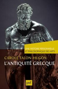 Carole Talon-Hugon - Une histoire personnelle et philosophique des arts  : L'Antiquité grecque.