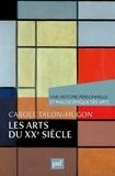 Carole Talon-Hugon - Une histoire personnelle et philosophique des arts  : Les arts du XXe siècle.