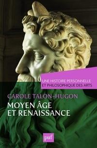 Carole Talon-Hugon - Une histoire personnelle et philosophique des arts  : Moyen Age et Renaissance.