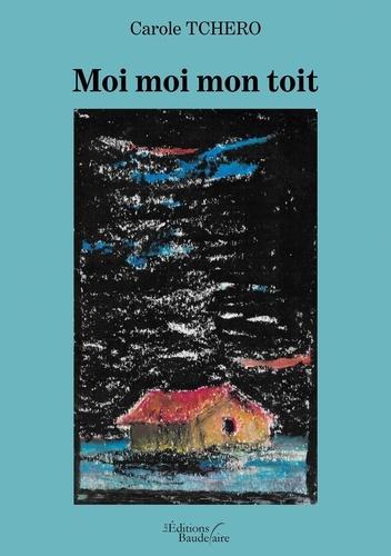 Carole Tchero - Moi moi mon toit.