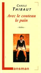 Carole Thibaut - Avec le couteau le pain.