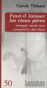 Carole Thibaut - Faut-il laisser les vieux pères manger seuls aux comptoirs des bars.
