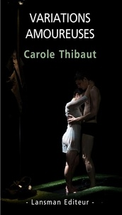 Carole Thibaut - Variations amoureuses.