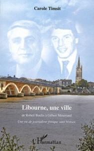 Carole Timsit - Libourne, une ville : de Robert Boulin à Gilbert Mitterrand - Une vie de journaliste presque sans histoire.
