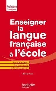 Carole Tisset - Enseigner la langue française à l'école - La grammaire, le vocabulaire et la conjugaison.