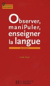 Carole Tisset - Observer, manipuler, enseigner la langue au cycle 3.
