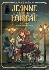 Carole Trébor - Jeanne, la fille du docteur Loiseau Tome 1 : Le cadeau de Kiki de Montparnasse.