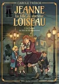 Carole Trébor - Le Cadeau de Kiki de Montparnasse - tome 1 - Jeanne la fille du docteur Loiseau - tome 1.