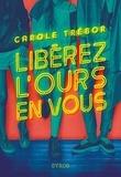 Carole Trébor - Libérez l'ours en vous.