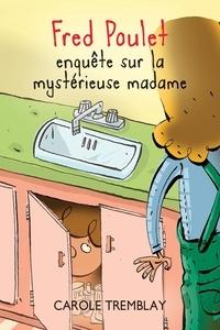 Carole Tremblay et Philippe Germain - Fred Poulet enquête sur la mystérieuse madame.