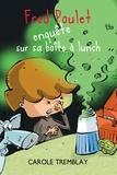 Carole Tremblay et Philippe Germain - Fred Poulet enquête sur sa boîte à lunch.