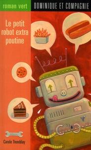 Carole Tremblay - Le petit robot extra poutine.