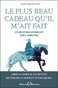 Le plus beau cadeau qu'il m'ait fait- Un récit bouleversant sur l'après-vie - Carole Vaquette-touré |