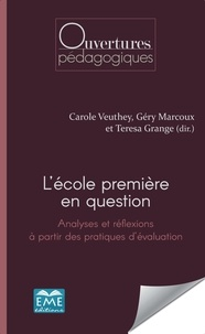 Carole Veuthey et Géry Marcoux - L'école première en question - Analyses et réflexions à partir des pratiques d'évaluation.