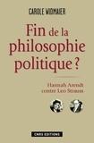 Carole Widmaier - Fin de la philosophie politique ? - Hannah Arendt contre Léo Strauss.