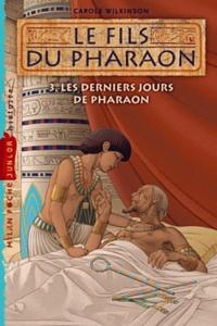 Carole Wilkinson - Le fils du pharaon Tome 3 : Les derniers jours de pharaon.