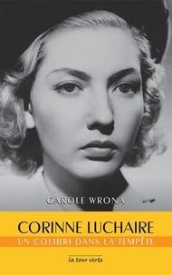 Carole Wrona - Corinne Luchaire - Un colibri dans la tempête.