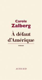 Carole Zalberg - A défaut d'Amérique.