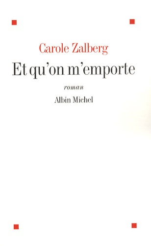 Carole Zalberg - Et qu'on m'emporte.