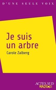 Carole Zalberg - Je suis un arbre.
