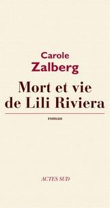 Carole Zalberg - Mort et vie de Lili Riviera.