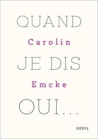 Télécharger le format pdf des ebooks Quand je dis oui... par Carolin Emcke 9782021428711