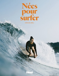 Carolina Amell - Nées pour surfer.