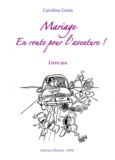 Carolina Costa - Mariage, en route pour l'aventure ! - Livre-jeu.