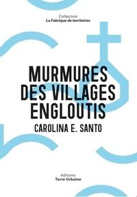 Carolina E. Santo - Murmures des villages engloutis - De Nauzenac à Ubaye.